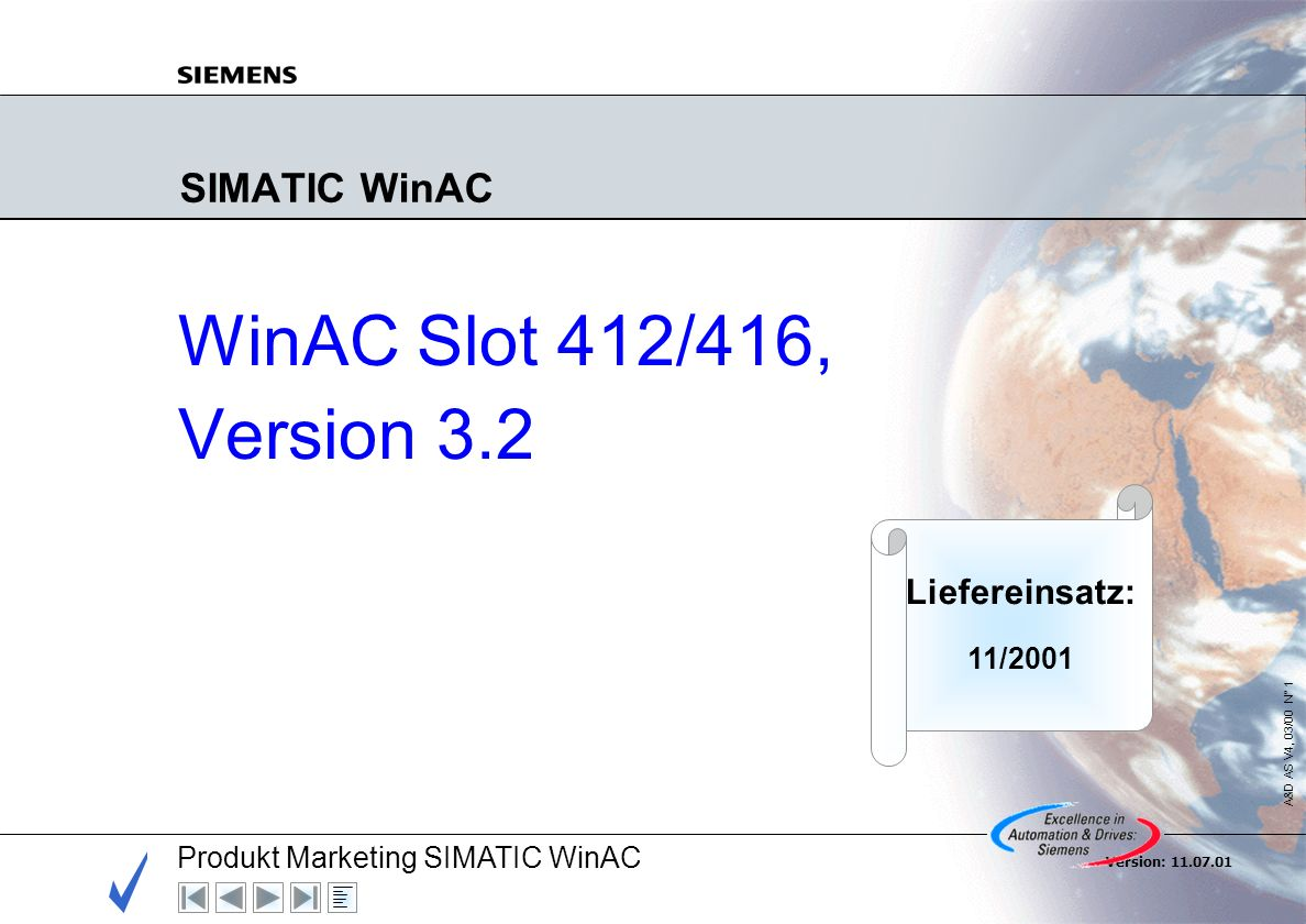 Produkt Marketing SIMATIC WinAC A&D AS V4, 03/00 N° 1 Version: 11.07.01 SIMATIC WinAC WinAC Slot 412/416, Version 3.2 Liefereinsatz: 11/2001