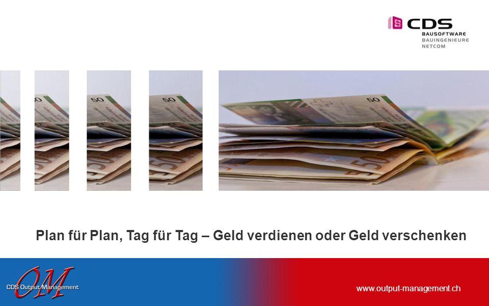 www.output-management.ch Plan für Plan, Tag für Tag – Geld verdienen oder Geld verschenken Photocase Dino 5.0