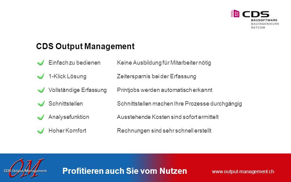www.output-management.ch Profitieren auch Sie vom Nutzen CDS Output Management Einfach zu bedienenKeine Ausbildung für Mitarbeiter nötig 1-Klick Lösun