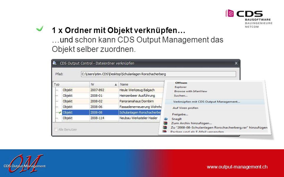 www.output-management.ch 1 x Ordner mit Objekt verknüpfen… …und schon kann CDS Output Management das Objekt selber zuordnen.