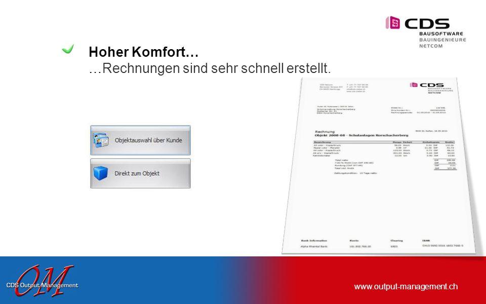 www.output-management.ch Hoher Komfort… …Rechnungen sind sehr schnell erstellt.