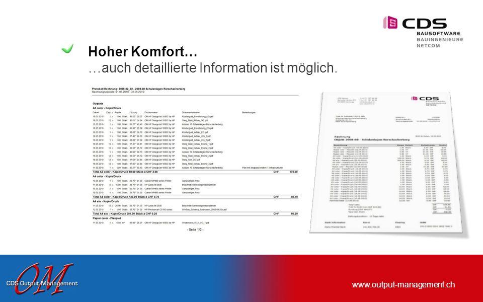 www.output-management.ch Hoher Komfort… …auch detaillierte Information ist möglich.