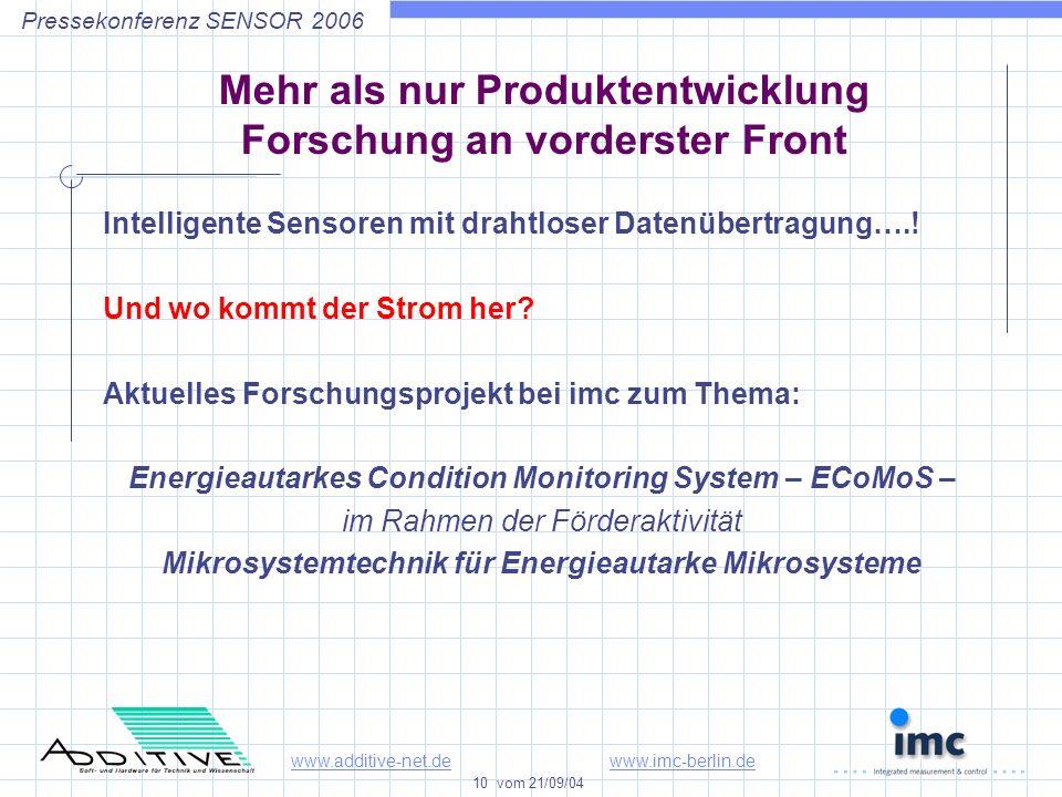 www.additive-net.dewww.imc-berlin.de 10 vom 21/09/04 Pressekonferenz SENSOR 2006 Mehr als nur Produktentwicklung Forschung an vorderster Front Intelligente Sensoren mit drahtloser Datenübertragung…..