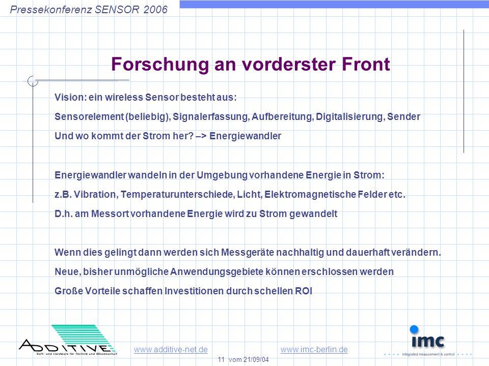 www.additive-net.dewww.imc-berlin.de 11 vom 21/09/04 Pressekonferenz SENSOR 2006 Forschung an vorderster Front Vision: ein wireless Sensor besteht aus: Sensorelement (beliebig), Signalerfassung, Aufbereitung, Digitalisierung, Sender Und wo kommt der Strom her.