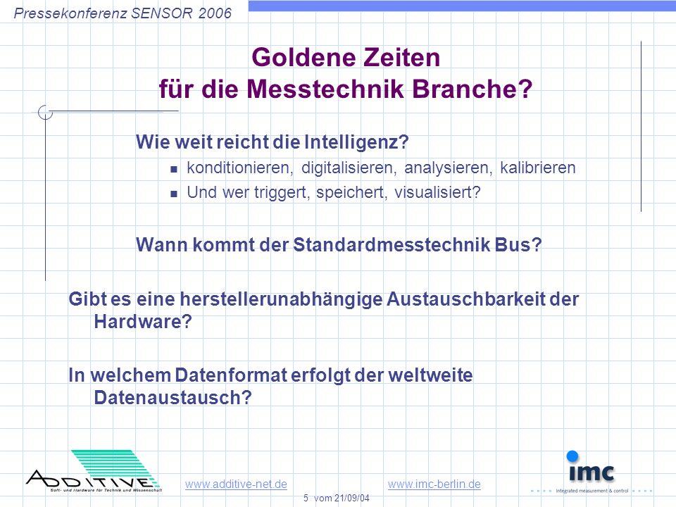 www.additive-net.dewww.imc-berlin.de 5 vom 21/09/04 Pressekonferenz SENSOR 2006 Goldene Zeiten für die Messtechnik Branche.