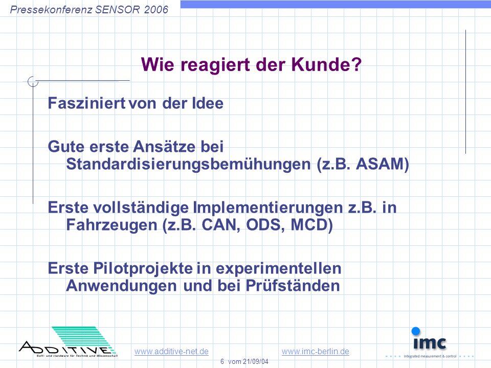 www.additive-net.dewww.imc-berlin.de 6 vom 21/09/04 Pressekonferenz SENSOR 2006 Wie reagiert der Kunde.