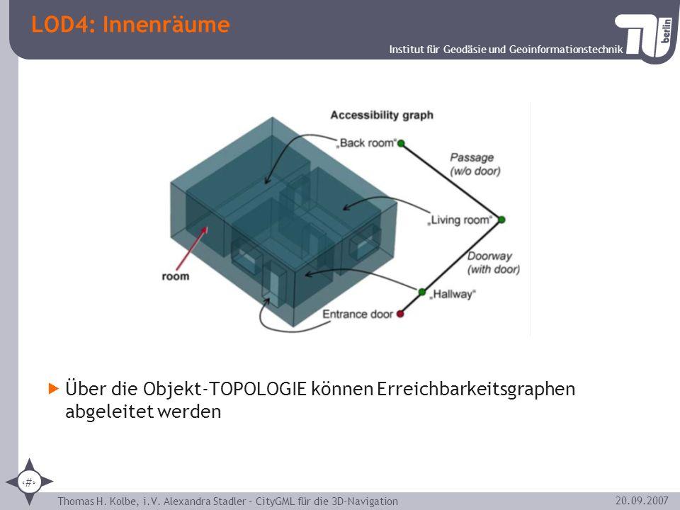 Institut für Geodäsie und Geoinformationstechnik Thomas H. Kolbe, i.V. Alexandra Stadler – CityGML für die 3D-Navigation 10 20.09.2007 LOD4: Innenräum