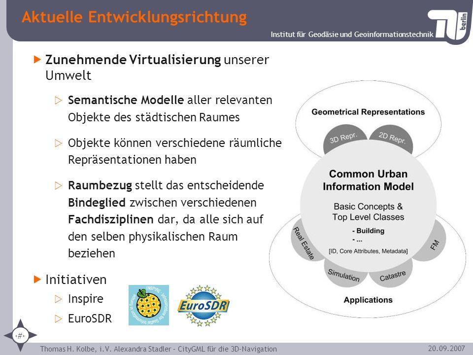 Institut für Geodäsie und Geoinformationstechnik Thomas H. Kolbe, i.V. Alexandra Stadler – CityGML für die 3D-Navigation 2 20.09.2007 Zunehmende Virtu