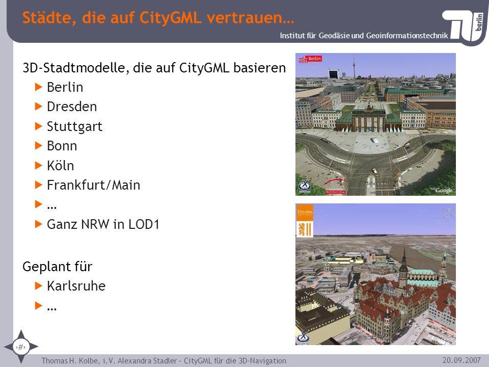 Institut für Geodäsie und Geoinformationstechnik Thomas H. Kolbe, i.V. Alexandra Stadler – CityGML für die 3D-Navigation 20 20.09.2007 Städte, die auf