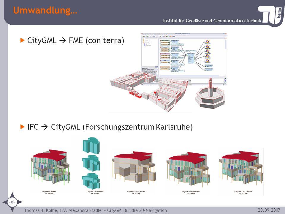 Institut für Geodäsie und Geoinformationstechnik Thomas H. Kolbe, i.V. Alexandra Stadler – CityGML für die 3D-Navigation 23 20.09.2007 Umwandlung… Cit