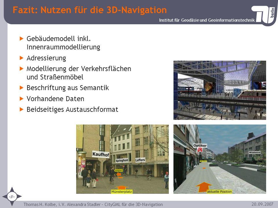 Institut für Geodäsie und Geoinformationstechnik Thomas H. Kolbe, i.V. Alexandra Stadler – CityGML für die 3D-Navigation 29 20.09.2007 Fazit: Nutzen f