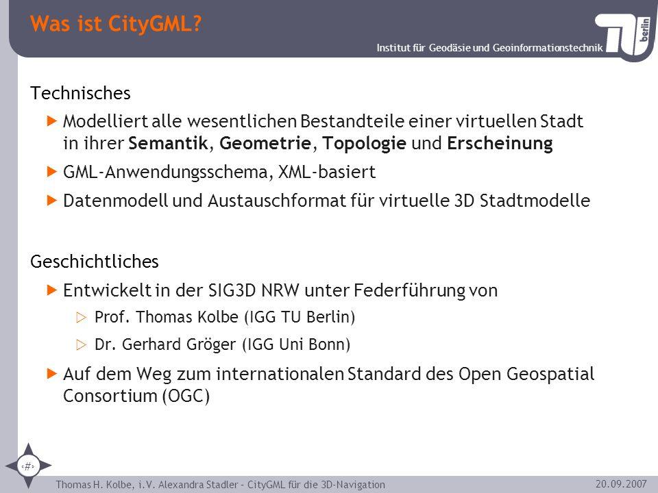 Institut für Geodäsie und Geoinformationstechnik Thomas H. Kolbe, i.V. Alexandra Stadler – CityGML für die 3D-Navigation 4 20.09.2007 Was ist CityGML?