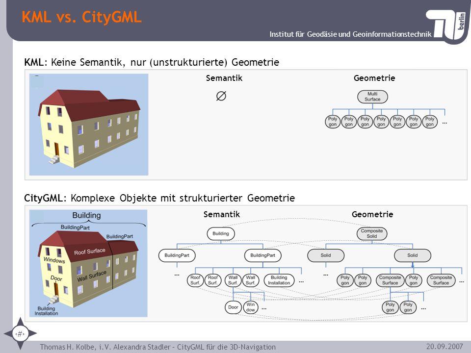 Institut für Geodäsie und Geoinformationstechnik Thomas H. Kolbe, i.V. Alexandra Stadler – CityGML für die 3D-Navigation 7 20.09.2007 KML vs. CityGML