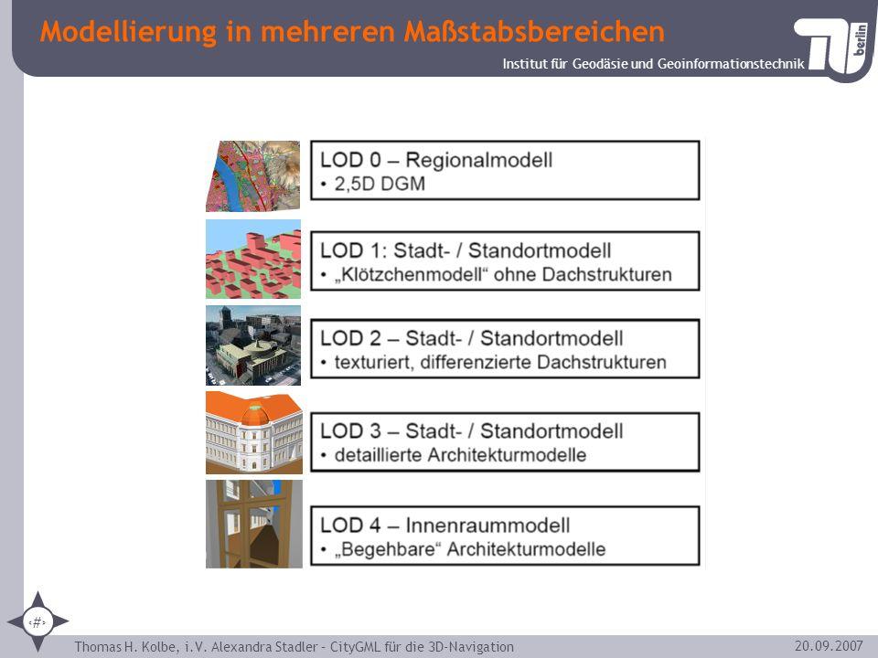 Institut für Geodäsie und Geoinformationstechnik Thomas H. Kolbe, i.V. Alexandra Stadler – CityGML für die 3D-Navigation 9 20.09.2007 Modellierung in