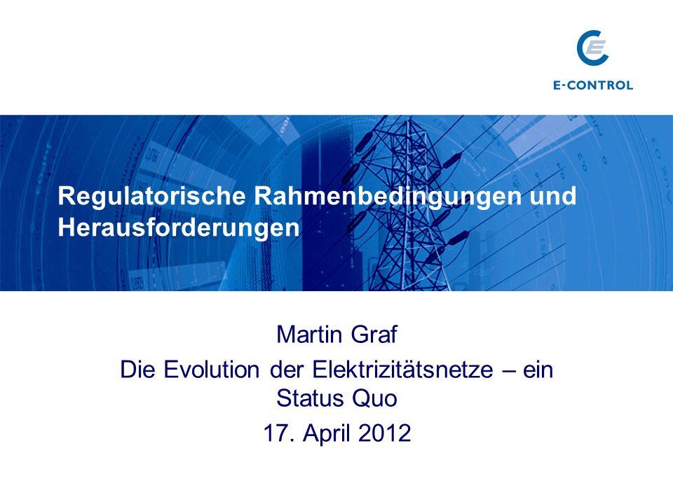 Regulatorische Rahmenbedingungen und Herausforderungen Martin Graf Die Evolution der Elektrizitätsnetze – ein Status Quo 17. April 2012