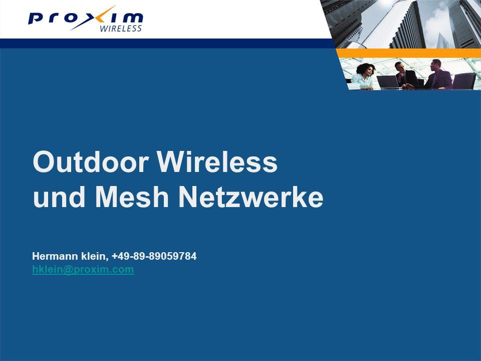 Outdoor Wireless und Mesh Netzwerke Hermann klein, +49-89-89059784 hklein@proxim.com hklein@proxim.com