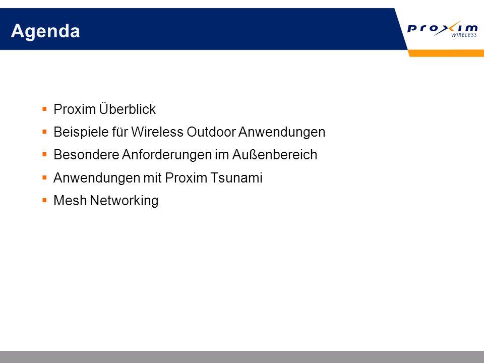 Agenda Proxim Überblick Beispiele für Wireless Outdoor Anwendungen Besondere Anforderungen im Außenbereich Anwendungen mit Proxim Tsunami Mesh Network