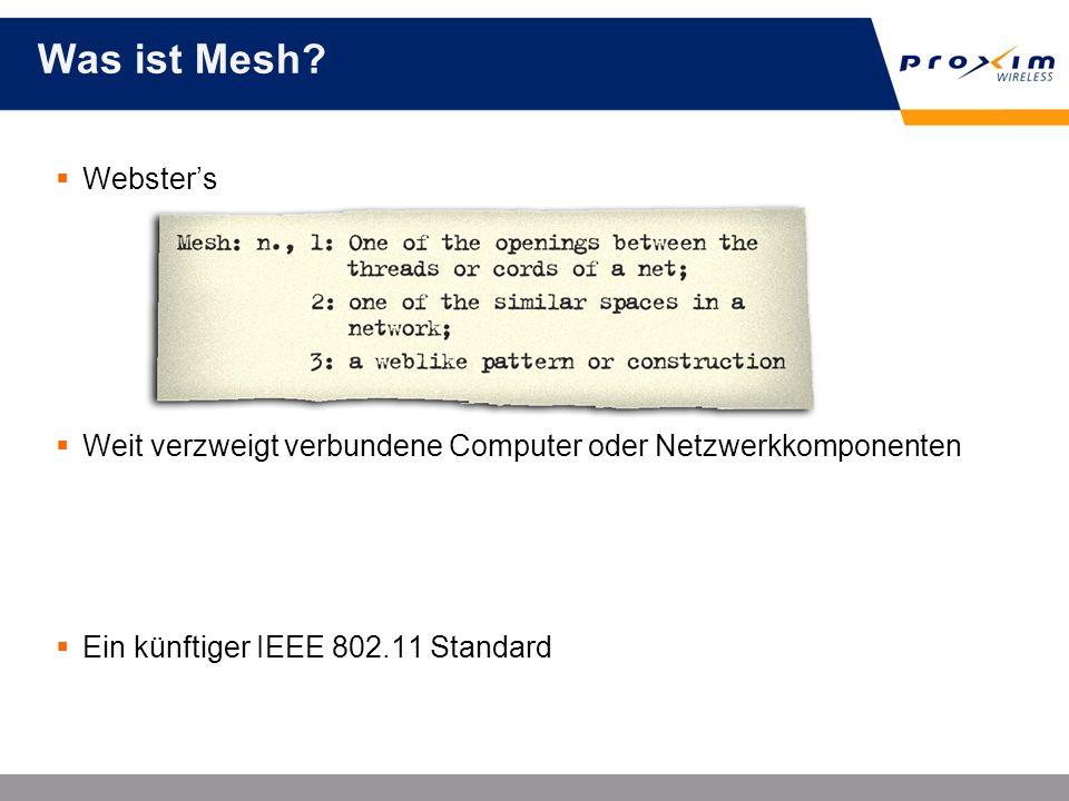 Websters Weit verzweigt verbundene Computer oder Netzwerkkomponenten Ein künftiger IEEE 802.11 Standard Was ist Mesh?