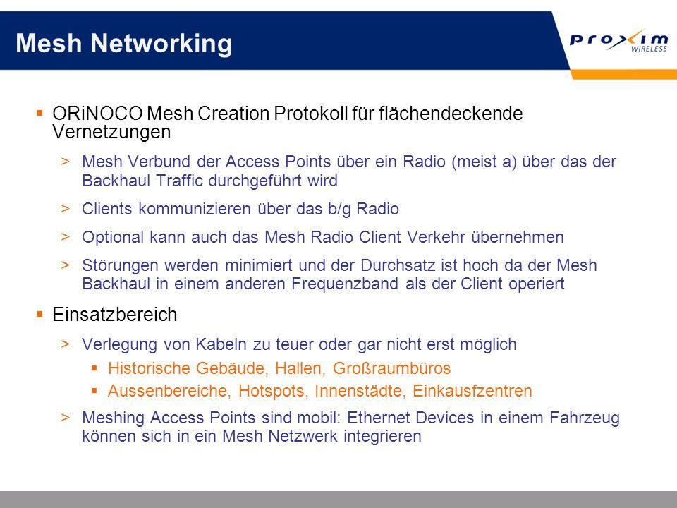Mesh Networking ORiNOCO Mesh Creation Protokoll für flächendeckende Vernetzungen >Mesh Verbund der Access Points über ein Radio (meist a) über das der