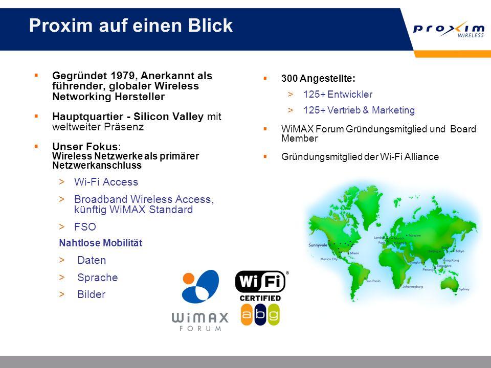 Proxim auf einen Blick Gegründet 1979, Anerkannt als führender, globaler Wireless Networking Hersteller Hauptquartier - Silicon Valley mit weltweiter