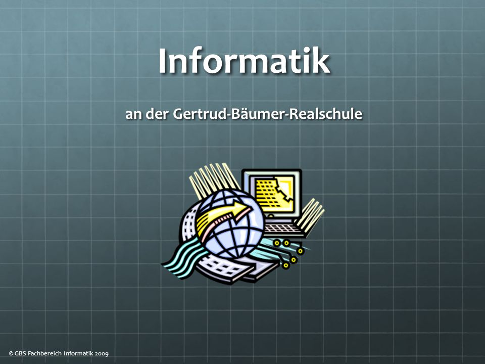 Informatik an der Gertrud-Bäumer-Realschule © GBS Fachbereich Informatik 2009