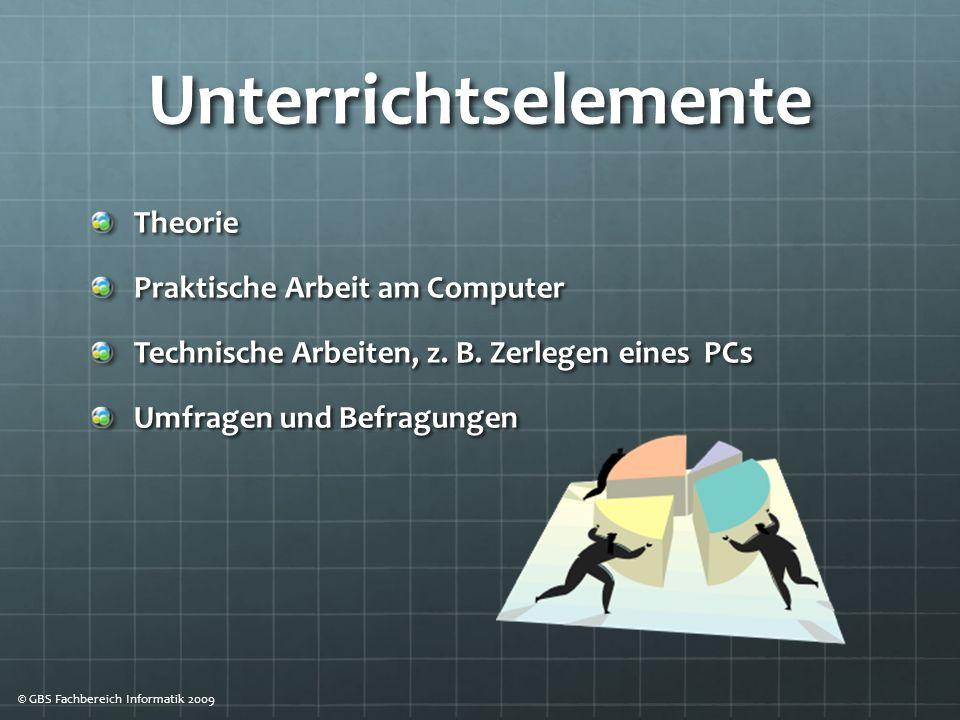 Unterrichtselemente Theorie Praktische Arbeit am Computer Technische Arbeiten, z.
