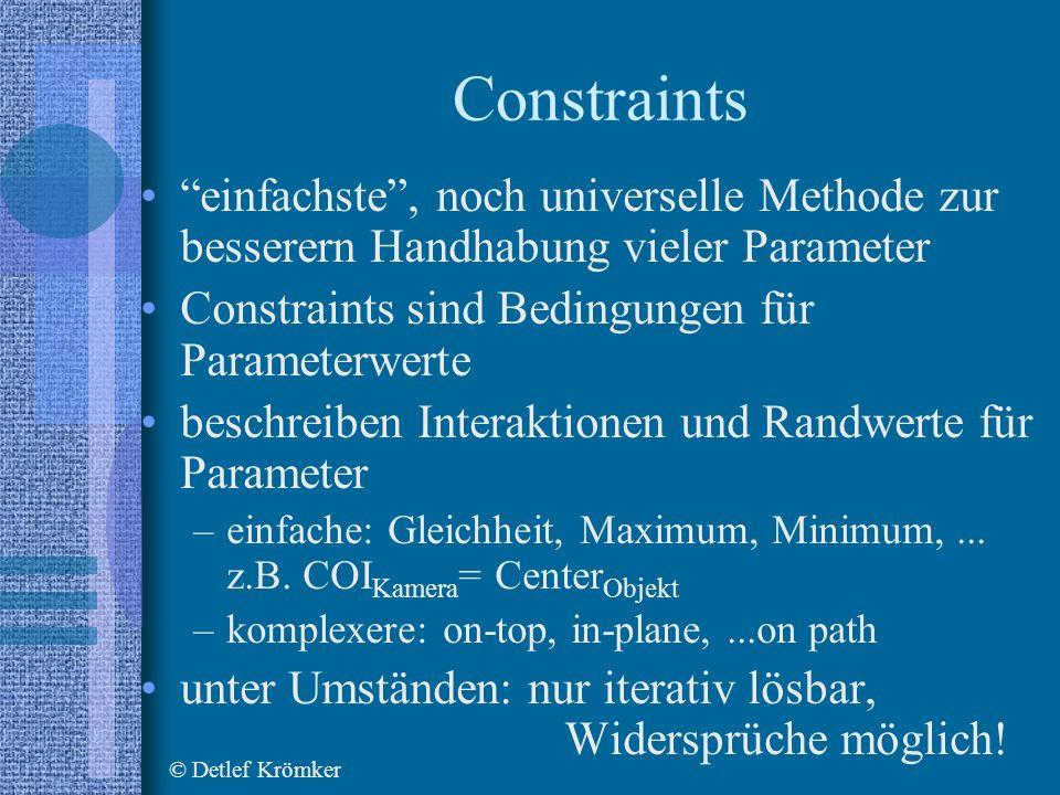 Constraints einfachste, noch universelle Methode zur besserern Handhabung vieler Parameter Constraints sind Bedingungen für Parameterwerte beschreiben Interaktionen und Randwerte für Parameter –einfache: Gleichheit, Maximum, Minimum,...