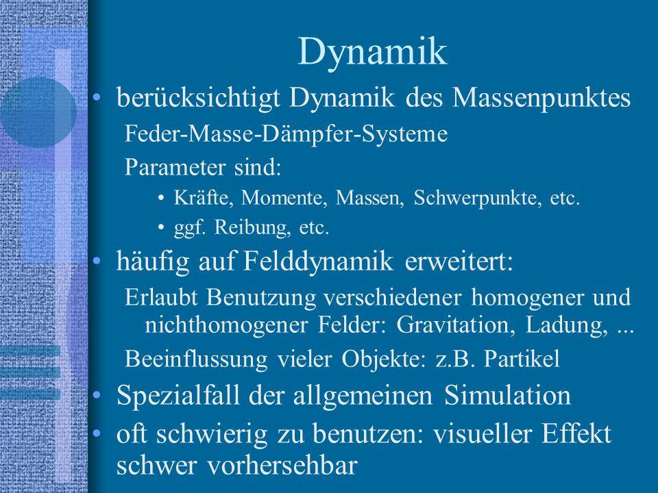 Dynamik berücksichtigt Dynamik des Massenpunktes Feder-Masse-Dämpfer-Systeme Parameter sind: Kräfte, Momente, Massen, Schwerpunkte, etc.