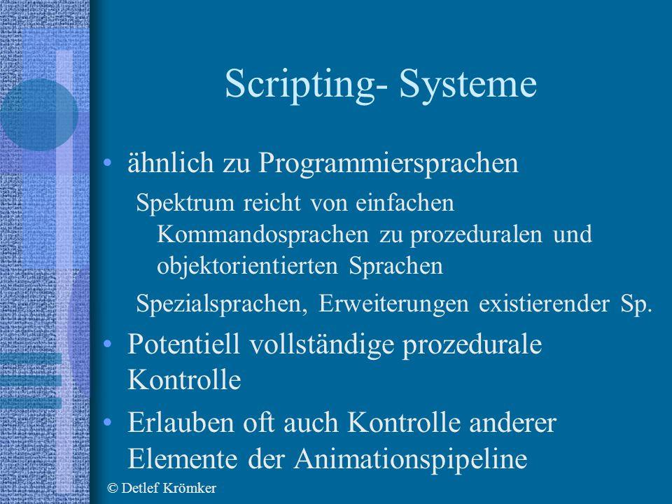 Scripting- Systeme ähnlich zu Programmiersprachen Spektrum reicht von einfachen Kommandosprachen zu prozeduralen und objektorientierten Sprachen Spezialsprachen, Erweiterungen existierender Sp.