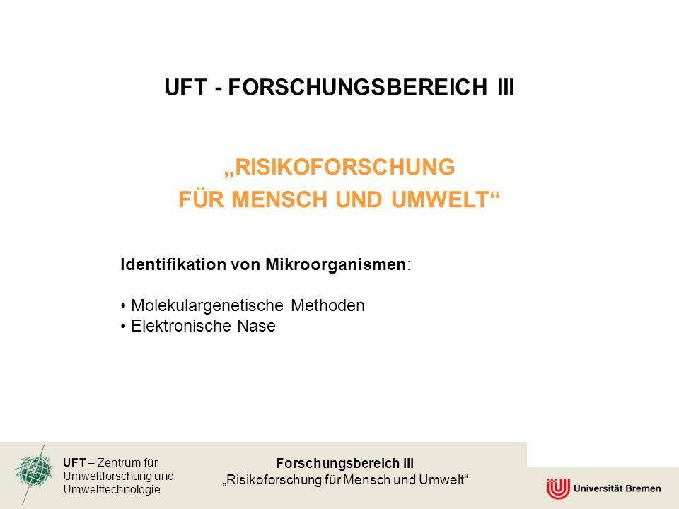 UFT – Zentrum für Umweltforschung und Umwelttechnologie Forschungsbereich III Risikoforschung für Mensch und Umwelt UFT - FORSCHUNGSBEREICH III RISIKO