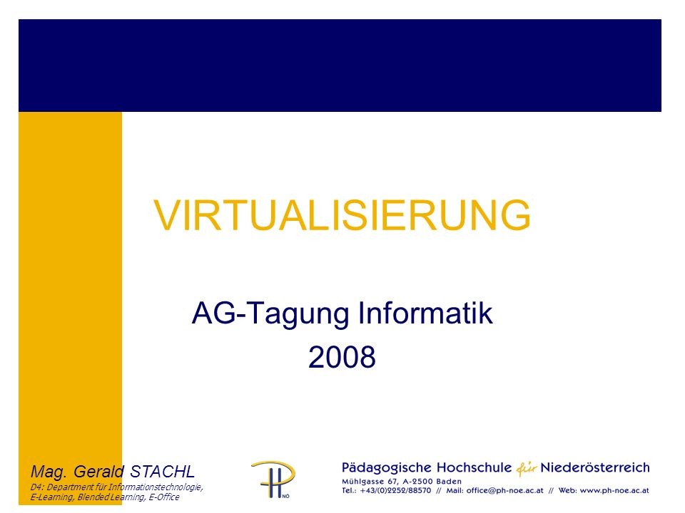 Mag. Gerald STACHL D4: Department für Informationstechnologie, E-Learning, Blended Learning, E-Office VIRTUALISIERUNG AG-Tagung Informatik 2008