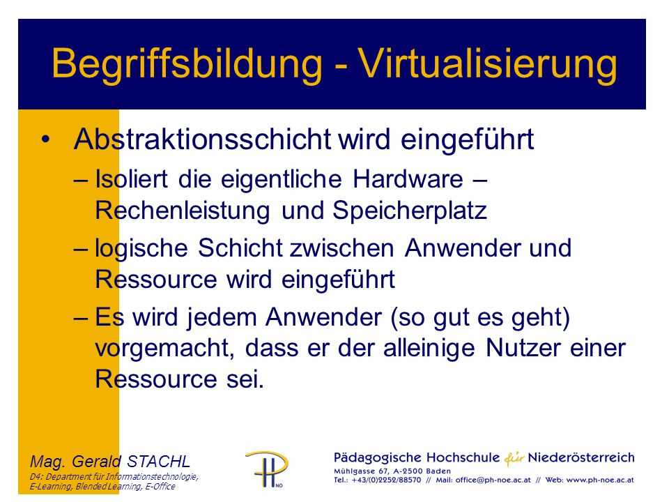 Mag. Gerald STACHL D4: Department für Informationstechnologie, E-Learning, Blended Learning, E-Office Begriffsbildung - Virtualisierung Abstraktionssc