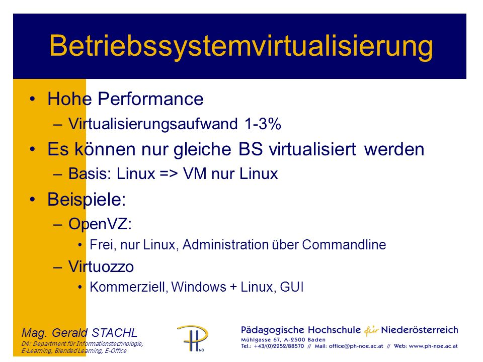 Mag. Gerald STACHL D4: Department für Informationstechnologie, E-Learning, Blended Learning, E-Office Betriebssystemvirtualisierung Hohe Performance –