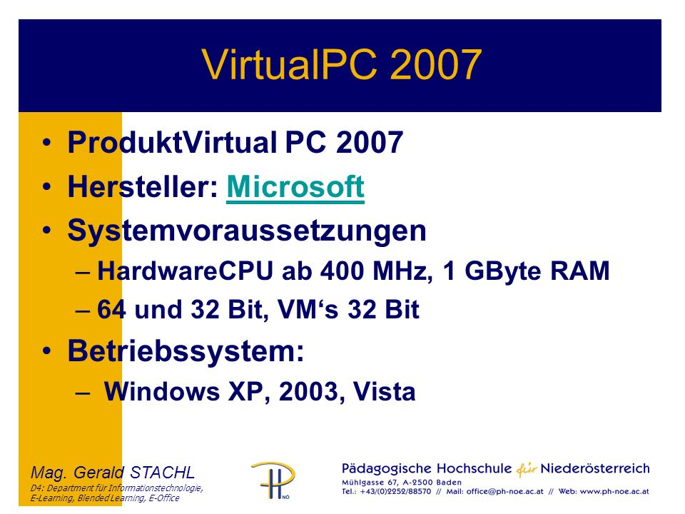 Mag. Gerald STACHL D4: Department für Informationstechnologie, E-Learning, Blended Learning, E-Office VirtualPC 2007 ProduktVirtual PC 2007 Hersteller