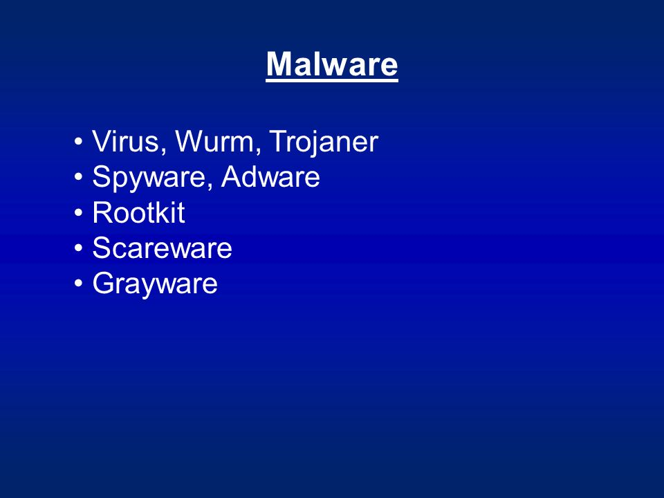 Malware Virus, Wurm, Trojaner Spyware, Adware Rootkit Scareware Grayware
