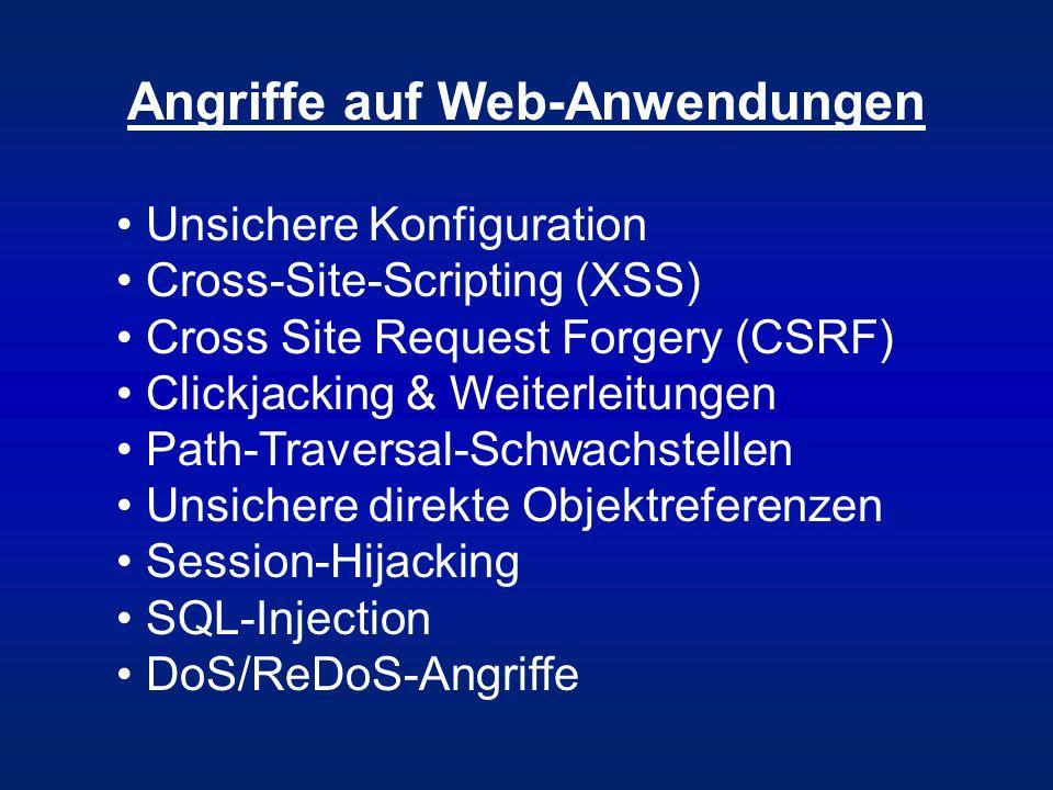 Angriffe auf Web-Anwendungen Unsichere Konfiguration Cross-Site-Scripting (XSS) Cross Site Request Forgery (CSRF) Clickjacking & Weiterleitungen Path-