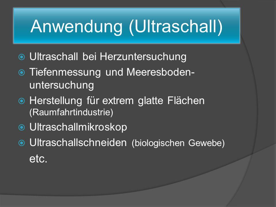 Anwendung (Ultraschall) Ultraschall bei Herzuntersuchung Tiefenmessung und Meeresboden- untersuchung Herstellung für extrem glatte Flächen (Raumfahrti