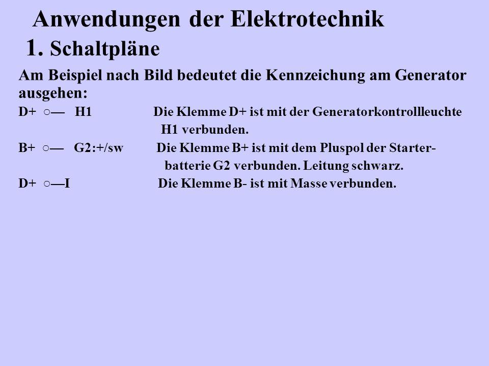 Am Beispiel nach Bild bedeutet die Kennzeichung am Generator ausgehen: D+ H1 Die Klemme D+ ist mit der Generatorkontrollleuchte H1 verbunden. B+ G2:+/