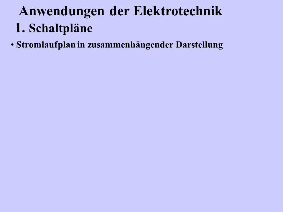 Stromlaufplan in zusammenhängender Darstellung Anwendungen der Elektrotechnik 1. Schaltpläne