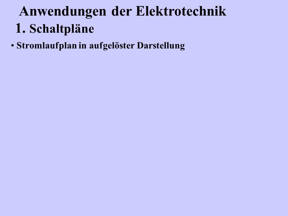 Stromlaufplan in aufgelöster Darstellung Anwendungen der Elektrotechnik 1. Schaltpläne