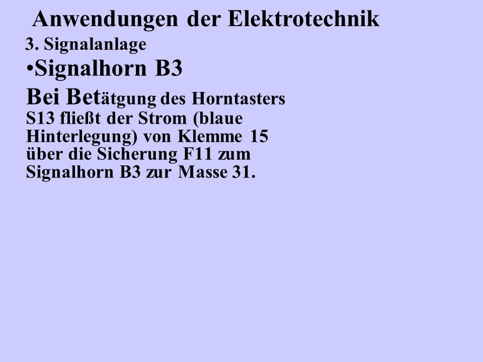 Signalhorn B3 Bei Bet ätgung des Horntasters S13 fließt der Strom (blaue Hinterlegung) von Klemme 15 über die Sicherung F11 zum Signalhorn B3 zur Masse 31.