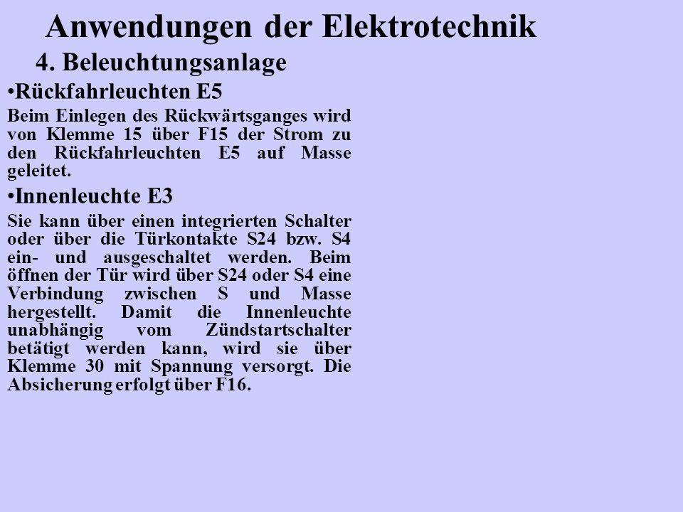 Anwendungen der Elektrotechnik 4. Beleuchtungsanlage Rückfahrleuchten E5 Beim Einlegen des Rückwärtsganges wird von Klemme 15 über F15 der Strom zu de