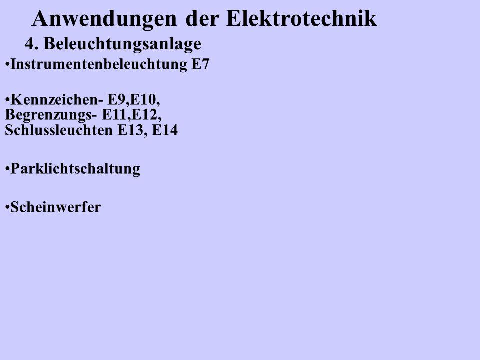 Anwendungen der Elektrotechnik 4. Beleuchtungsanlage Instrumentenbeleuchtung E7 Kennzeichen- E9,E10, Begrenzungs- E11,E12, Schlussleuchten E13, E14 Pa