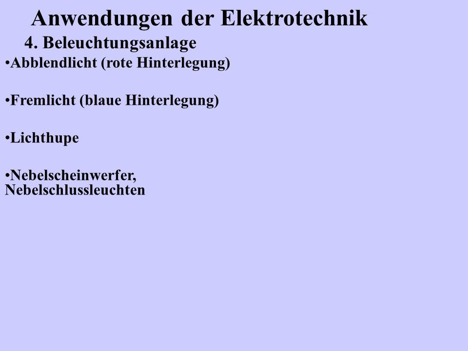 Anwendungen der Elektrotechnik 4. Beleuchtungsanlage Abblendlicht (rote Hinterlegung) Fremlicht (blaue Hinterlegung) Lichthupe Nebelscheinwerfer, Nebe