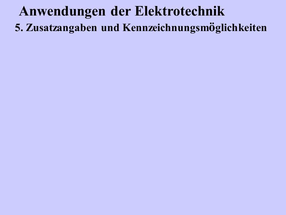 Anwendungen der Elektrotechnik 5. Zusatzangaben und Kennzeichnungsm ö glichkeiten