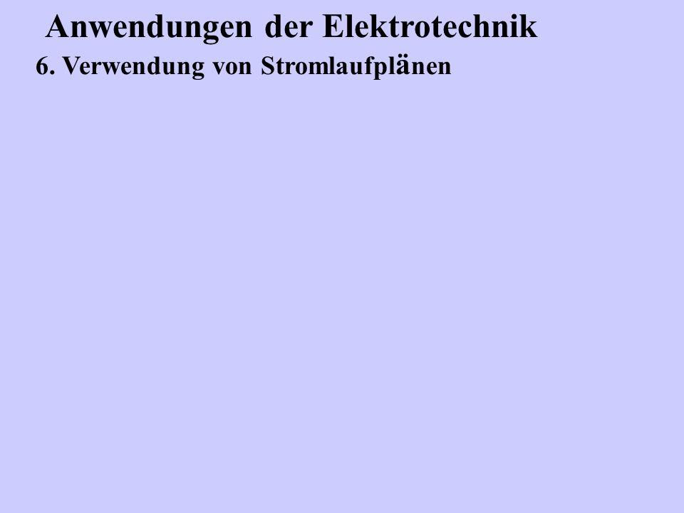 Anwendungen der Elektrotechnik 6. Verwendung von Stromlaufpl ä nen