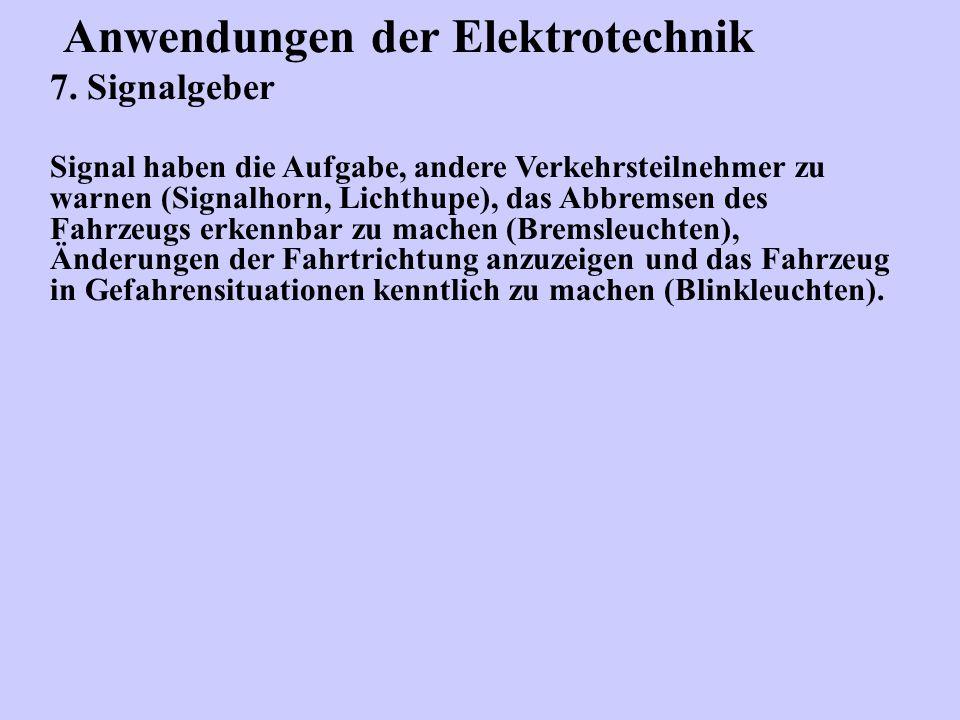 Anwendungen der Elektrotechnik 7. Signalgeber Signal haben die Aufgabe, andere Verkehrsteilnehmer zu warnen (Signalhorn, Lichthupe), das Abbremsen des