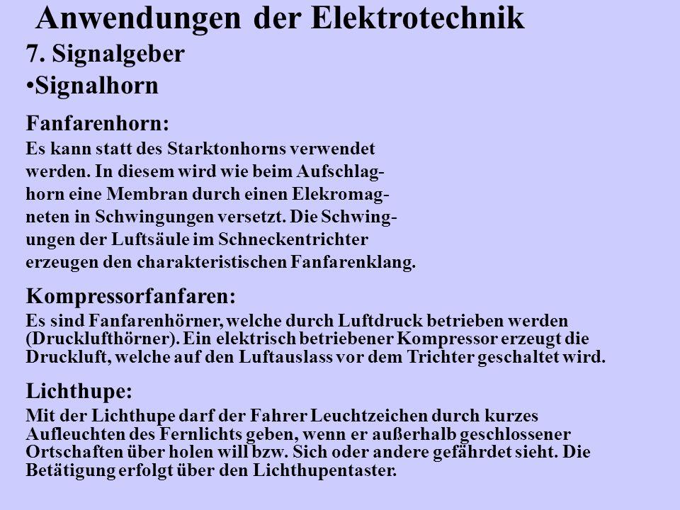 Anwendungen der Elektrotechnik 7. Signalgeber Signalhorn Fanfarenhorn: Es kann statt des Starktonhorns verwendet werden. In diesem wird wie beim Aufsc