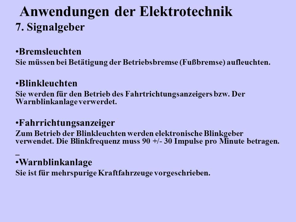 Anwendungen der Elektrotechnik 7. Signalgeber Bremsleuchten Sie müssen bei Betätigung der Betriebsbremse (Fußbremse) aufleuchten. Blinkleuchten Sie we