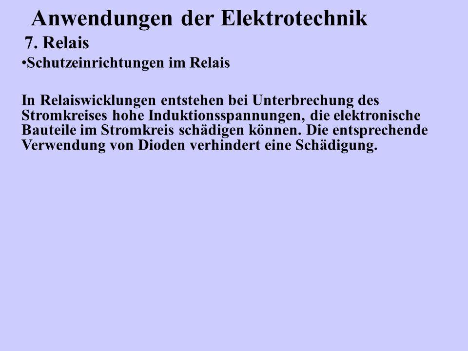 Anwendungen der Elektrotechnik 7. Relais Schutzeinrichtungen im Relais In Relaiswicklungen entstehen bei Unterbrechung des Stromkreises hohe Induktion